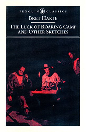 The Luck of Roaring Camp and Other Writings (Penguin Classics)