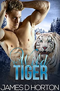 Wild Tiger: Paranormal Shifter Romance (Sexy Shorties Book 1) by [Horton, James D]
