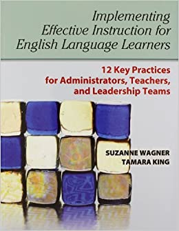 Book Implementing Effective Instruction for English Language Learners: 12 Key Practices for Administrators, Teachers, and Leadership Teams by Wagner Suzanne King Tamara (2012-07-23)