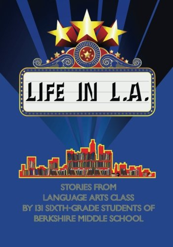 Life in L.A.: Stories from Language Arts Class by 131 Sixth-grade Students of Berkshire Middle School pdf epub