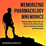 Memorizing Pharmacology Mnemonics: Pharmacy Flashcards and Fill-Ins for the Future Nurse, Doctor, Physician Assistant, and Pharmacist