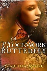 A Clockwork Butterfly (The Clockwork Butterfly Trilogy Book 1)
