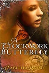 A Clockwork Butterfly (The Clockwork Butterfly Trilogy Book 1) Kindle Edition