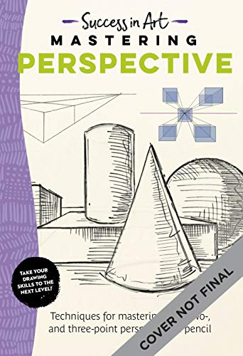 Success in Art: Mastering Perspective: Techniques for mastering one-, two-, and three-point perspective in pencil