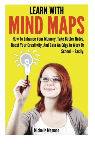 Learn With Mind Maps: How To Enhance Your Memory, Take Better Notes, Boost Your Creativity, And Gain An Edge In Work Or School ? Easily. - Edge Memory Edge Boost