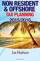 Non-Resident & Offshore Tax Planning: How to Cut Your Tax to Zero: 2015/2016