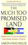 The Much Too Promised Land: America's Elusive Search for Arab-Israeli Peace