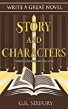 Story and Characters: Writing Fiction People Love (Write a Great Novel Book 2)