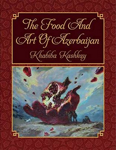 The Food and Art of Azerbaijan by Khabiba Kashkay