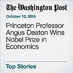 Princeton Professor Angus Deaton Wins Nobel Prize in Economics | Jeff Guo