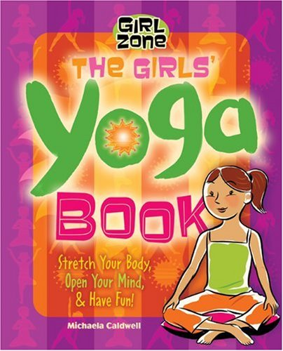 The Girls Yoga Book: Stretch Your Body, Open Your Mind, and Have Fun! (Girl Zone) Micheala Caldwell