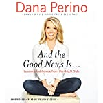 And the Good News Is…: Lessons and Advice from the Bright Side | Dana Perino