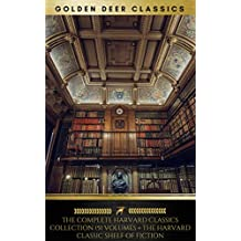 The Complete Harvard Classics Collection (Golden Deer Classics) [51 Volumes + The Harvard Classic Shelf Of Fiction]