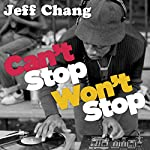 Can't Stop Won't Stop: A History of the Hip-Hop Generation | Jeff Chang