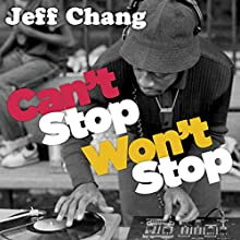 Can't Stop Won't Stop: A History of the Hip-Hop Generation Audiobook by Jeff Chang Narrated by Mirron Willis