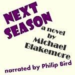 Next Season: A Novel | Michael Blakemore