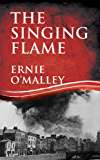 The Singing Flame: Ernie O'Malley's Irish Civil War (Ernie O'Malley Series)