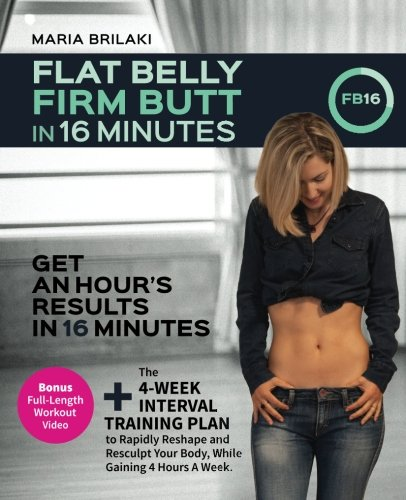 Flat Belly, Firm Butt In 16 Minutes: Get An Hour's Results, In 16 Minutes.