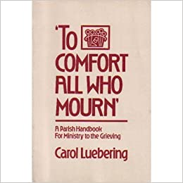Book To Comfort All Who Mourn: A Parish Handbook For Ministry to the Grieving by Carol Lueberin (1985-06-03)