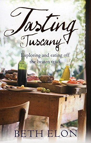 [Tasting Tuscany: Exploring and Eating off the Beaten Track] (By: Beth Elon) [published: February, 2007]