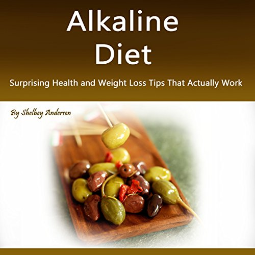 Alkaline Diet: Surprising Health and Weight Loss Tips That Actually Work by Shelbey Andersen