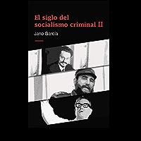 El siglo del socialismo criminal II: Segunda parte (Spanish Edition)