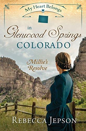 My Heart Belongs in Glenwood Springs, Colorado: Millie's Resolve by [Jepson, Rebecca]