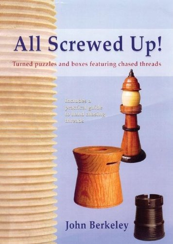 Download All Screwed Up!: Turned Puzzles and Boxes Featuring Chased Threads pdf epub