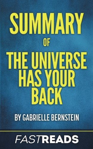 Summary Of The Universe Has Your Back  By Gabrielle Bernstein   Includes Key Takeaways   Analysis