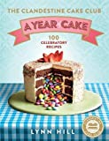 The Clandestine Cake Club: A Year of Cake: 100 Celebratory Recipes
