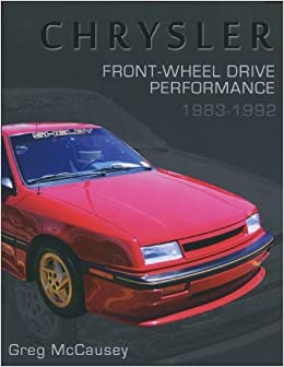 Chrysler Front-Wheel Drive Performance 1983-1992 by GREGORY MCCAUSEY (2015-03-14): GREGORY MCCAUSEY: Amazon.com: Books