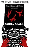 Serial Killer (Read Em and Weep Book 1)