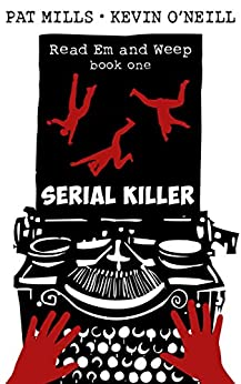 Serial Killer: A wickedly subversive thriller with a darkly funny heart (Read Em and Weep Book 1) by [Mills, Pat, O'Neill, Kevin]