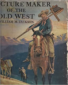 Picture maker of the old west william h jackson for Maker jackson