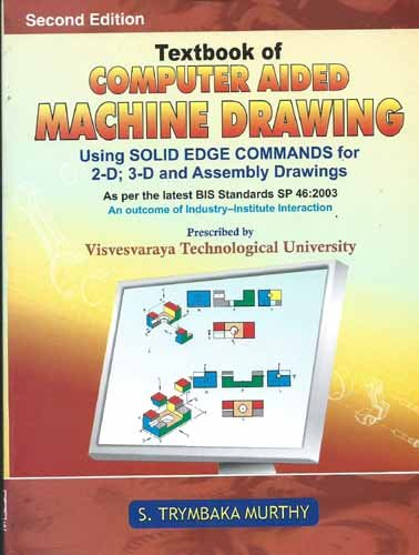 Textbook of Computer Aided Machine Drawing: Using Solid Edge Commands for 2-D; 3-D and Assembly Drawings