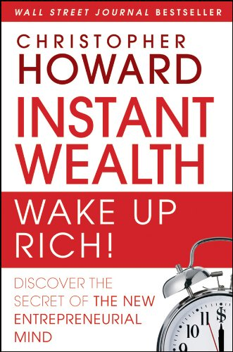 Read Online Instant Wealth Wake Up Rich!: Discover The Secret of The New Entrepreneurial Mind ebook
