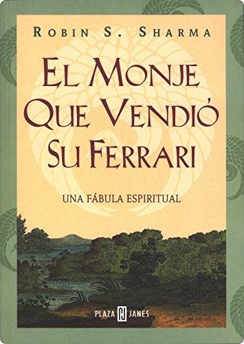 El Monje Que Vendio Su Ferrari/ The Monk Who Sold His Ferrari: Una fabula espiritual / A fable about fulfilling your dreams & reaching your destiny (Best Seller) (Spanish Edition)