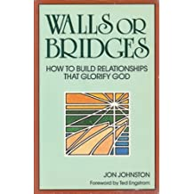Walls or Bridges: How to Build Relationships That Glorify God by Jon Johnston (1988-08-02)