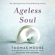 Ageless Soul: The Lifelong Journey Toward Meaning and Joy Audiobook by Thomas Moore Narrated by Thomas Moore
