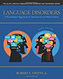 Language Disorders: A Functional Approach to Assessment and Intervention (6th Edition) (The Allyn & Bacon Communication Sciences and Disorders)