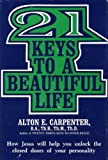 Twenty-One Keys to a Beautiful Life, Alton E. Carpenter, 0682483575