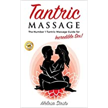 Tantric Massage: The Number 1 Tantric Massage Guide for Incredible Sex! (Tantric Massage for Beginners, Tantric Sex, Tantric Sex for Couples)
