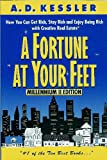 A Fortune at Your Feet : How You Can Make Money with Real Estate in Good Times and Bad, Kessler, A. D., 0151326681