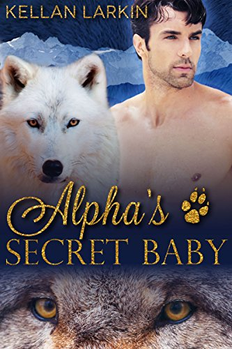 Alpha's Secret Baby: M/M Gay Shifter Mpreg Romance (Alphas' Fated Mates Book 2)