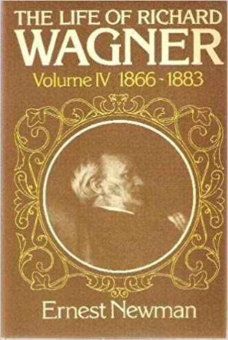 The Life of Richard Wagner, Volume 4: 1866-1883 by Ernest Newman (1976-11-06)