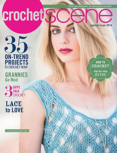 Crochet Scene Special Issue 2014, from the Publishers of Interweave Crochet