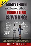 img - for Everything You Know About Marketing Is Wrong!: How to Immediately Generate More Leads, Attract More Clients and Make More Money book / textbook / text book