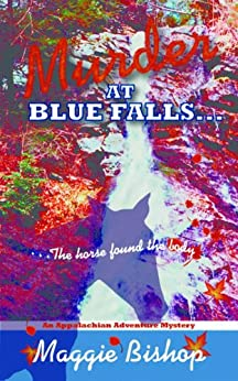 Murder at Blue Falls, the Horse Found the Body (Appalachian Adventure Mysteries Book 1) by [Bishop, Maggie]