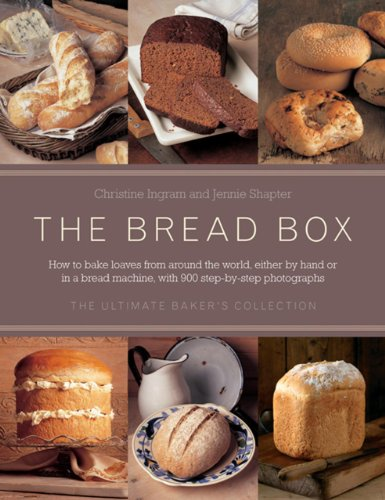 The Bread Box: The Ultimate Baker's Collection: Breads Of The World, The Baker's Guide To Bread, And Baking In A Bread Machine by Christine Ingram, Jennie Shapter