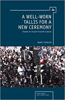 A Well-Worn Tallis for a New Ceremony: Trends in Israeli Haredi Culture (Jewish Identities in Post-Modern Society)